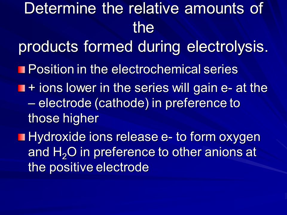 Determine the relative amounts of the products formed during electrolysis.