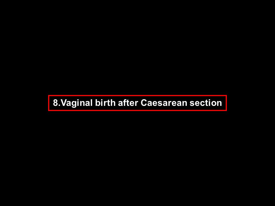 8.Vaginal birth after Caesarean section