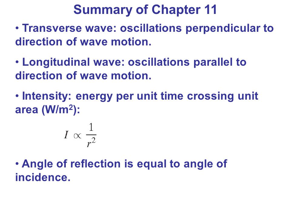 Summary of Chapter 11 Transverse wave: oscillations perpendicular to direction of wave motion.