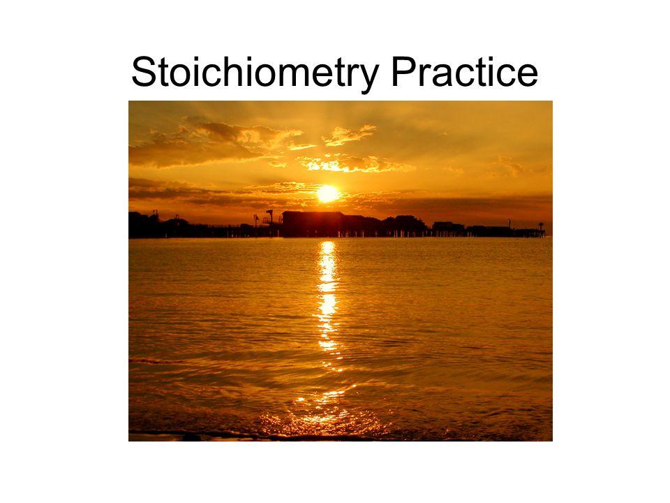 Stoichiometry Practice