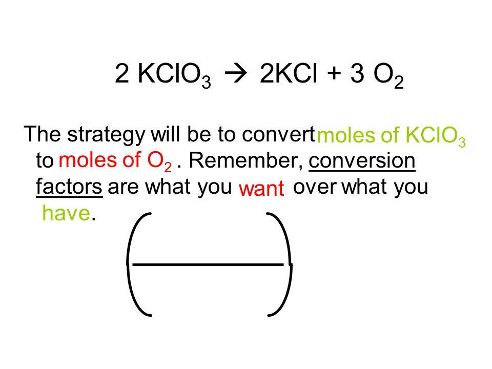 2 KClO3  2KCl + 3 O2