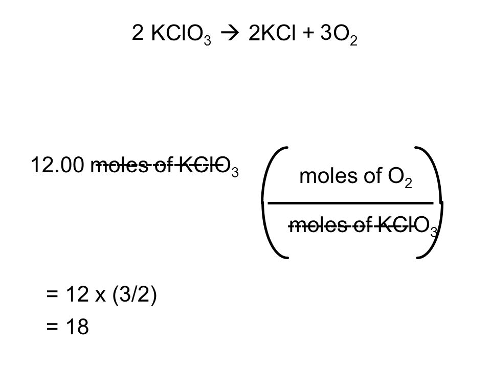 KClO3  2KCl + O2 2. 3. 12.00 moles of KClO3. ------------------ moles of O2. moles of KClO3.