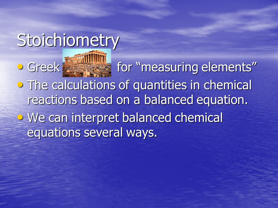 Stoichiometry Greek for measuring elements