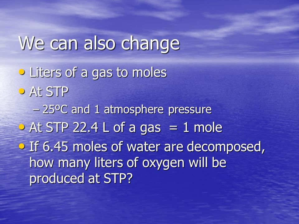 We can also change Liters of a gas to moles At STP