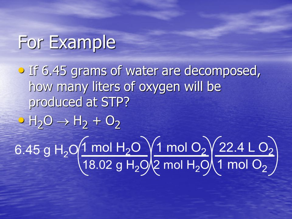 For Example If 6.45 grams of water are decomposed, how many liters of oxygen will be produced at STP