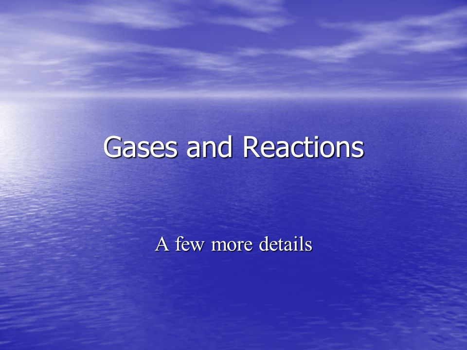 Gases and Reactions A few more details