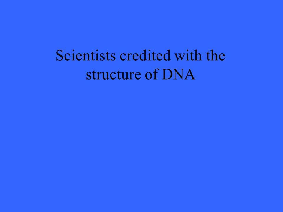 Scientists credited with the structure of DNA