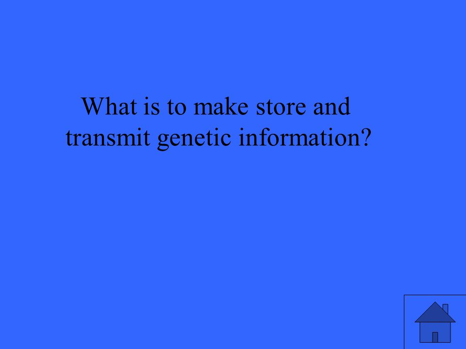 What is to make store and transmit genetic information