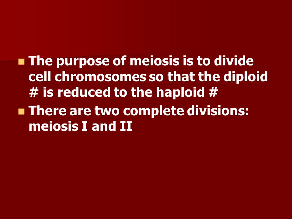 The purpose of meiosis is to divide cell chromosomes so that the diploid # is reduced to the haploid #