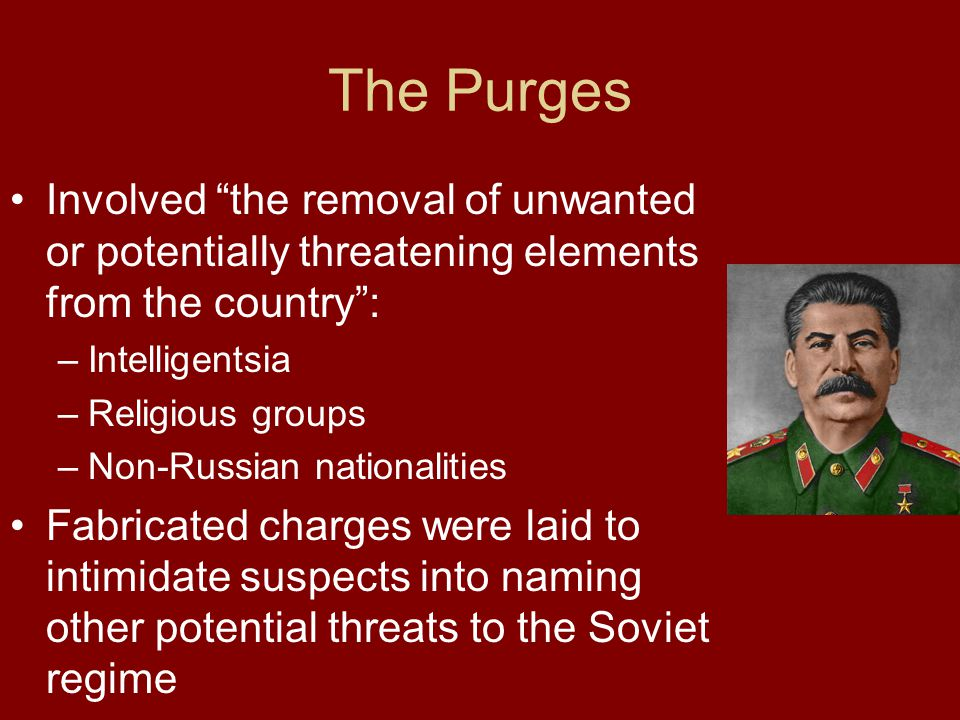 The Purges Involved the removal of unwanted or potentially threatening elements from the country :