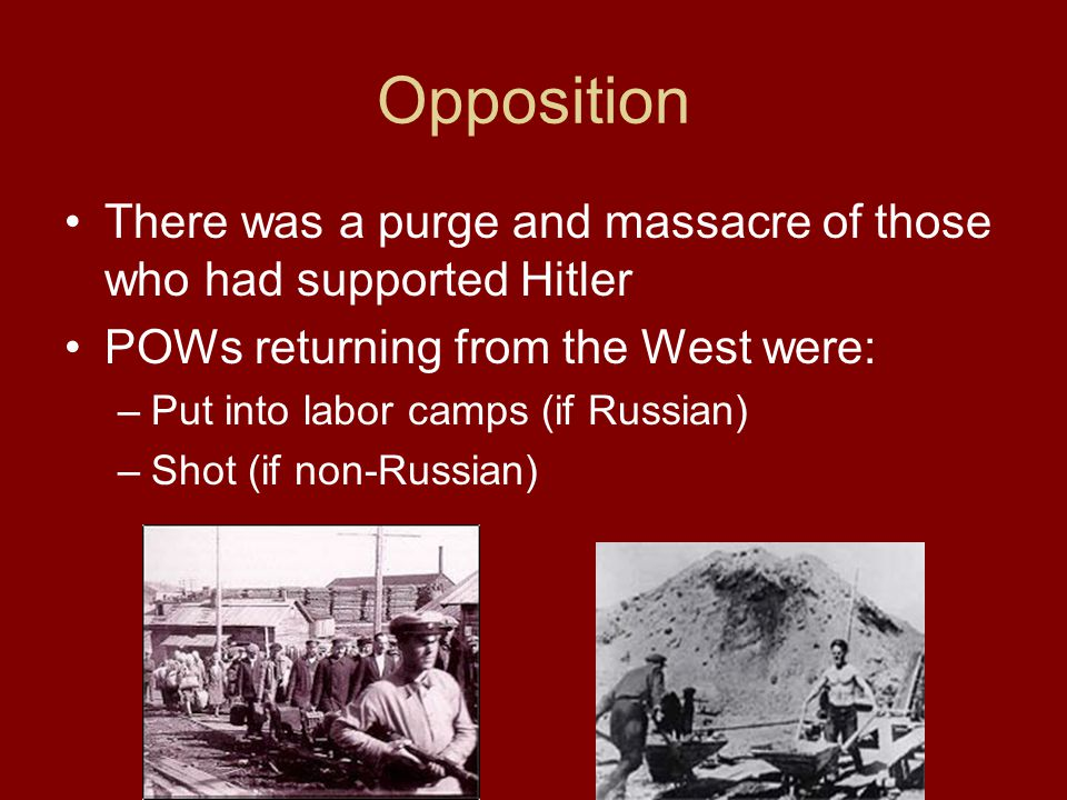 Opposition There was a purge and massacre of those who had supported Hitler. POWs returning from the West were: