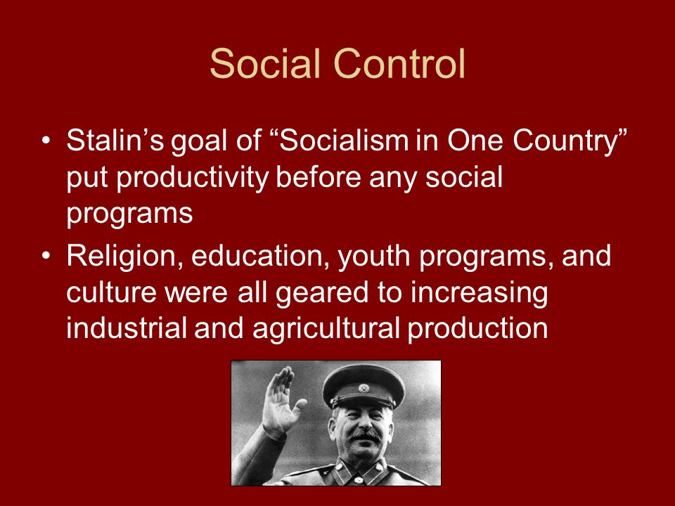 Social Control Stalin's goal of Socialism in One Country put productivity before any social programs.