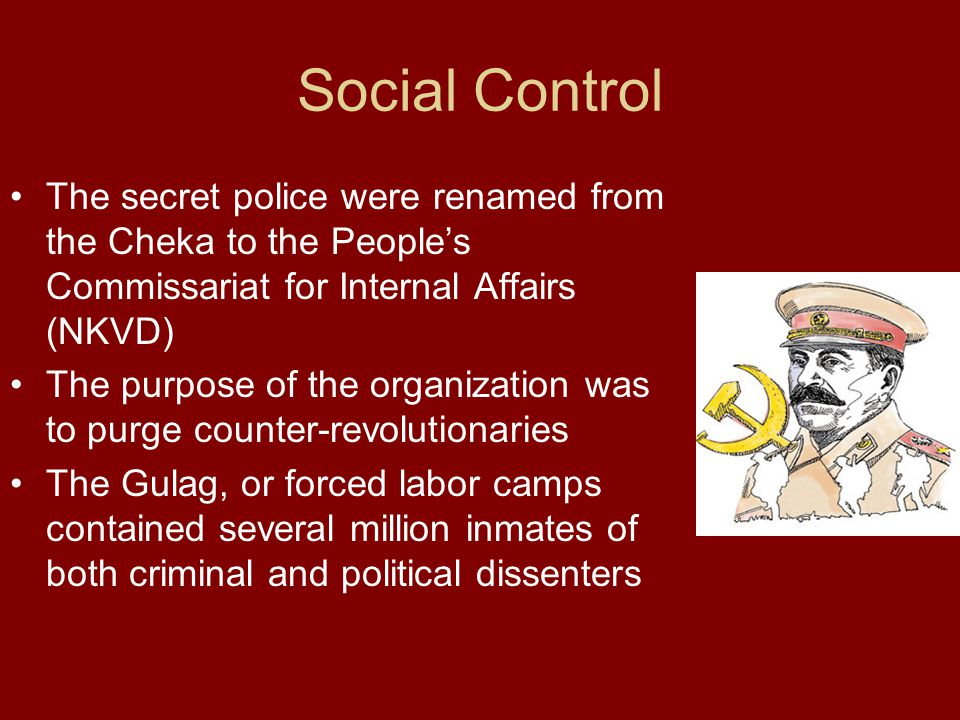 Social Control The secret police were renamed from the Cheka to the People's Commissariat for Internal Affairs (NKVD)