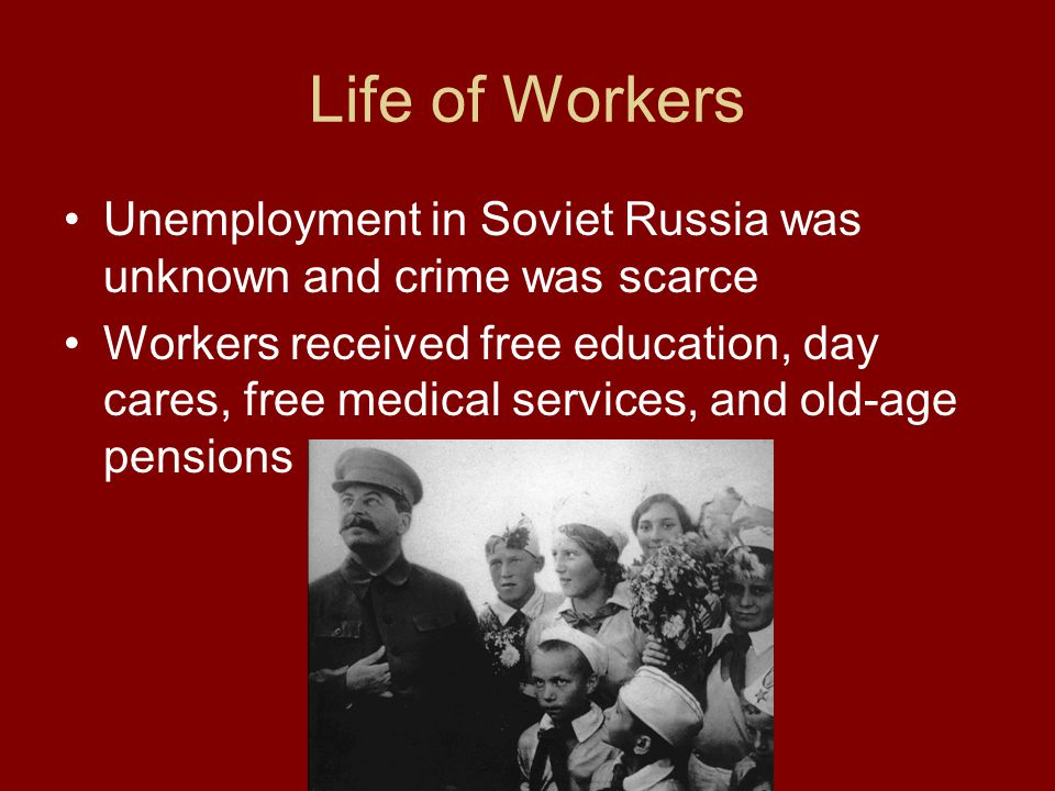 Life of Workers Unemployment in Soviet Russia was unknown and crime was scarce.