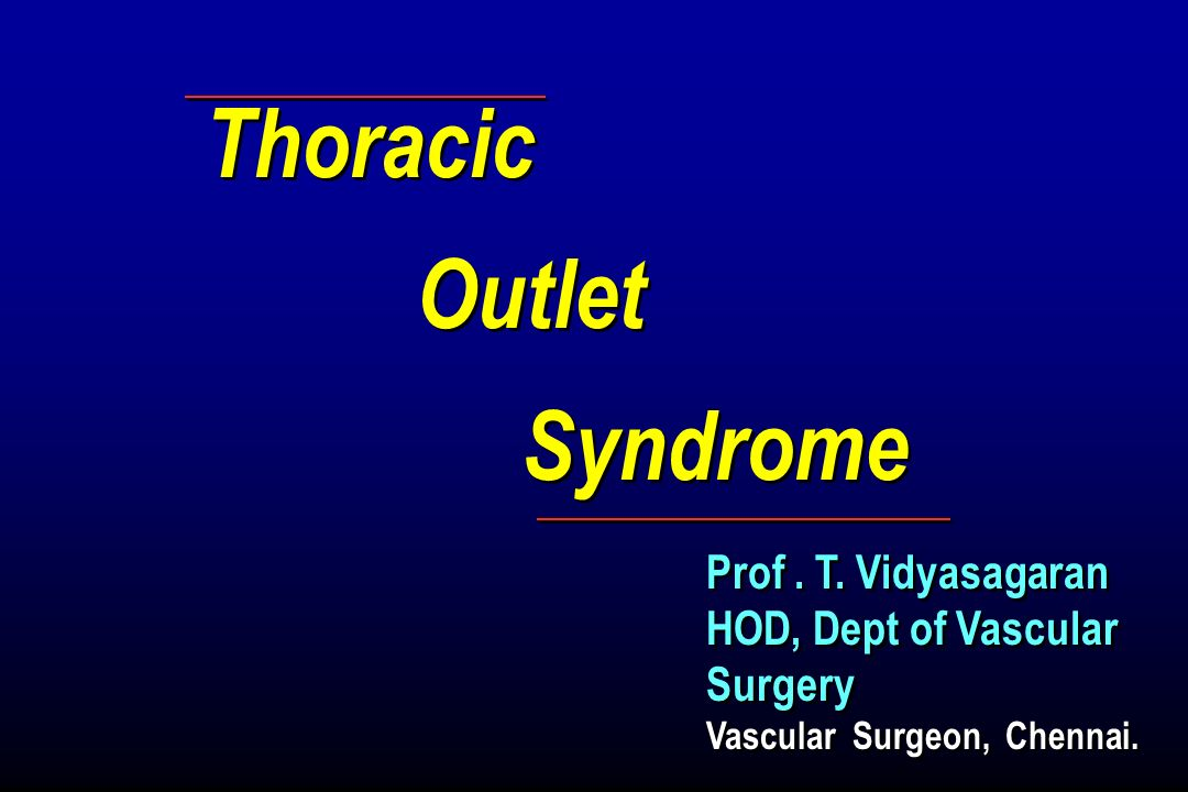 Thoracic Outlet Syndrome Prof . T. Vidyasagaran