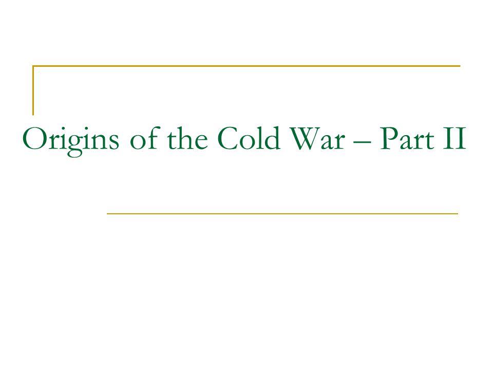Origins of the Cold War – Part II