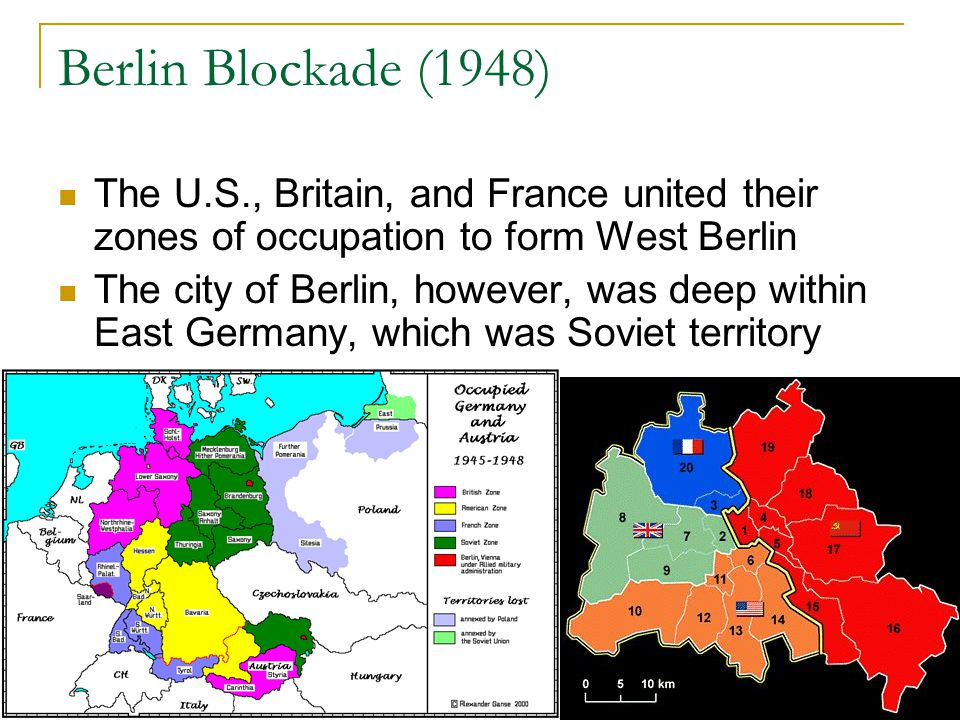 Berlin Blockade (1948) The U.S., Britain, and France united their zones of occupation to form West Berlin.
