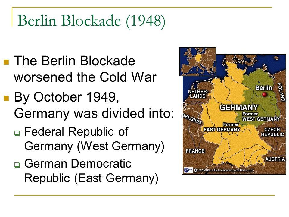Berlin Blockade (1948) The Berlin Blockade worsened the Cold War