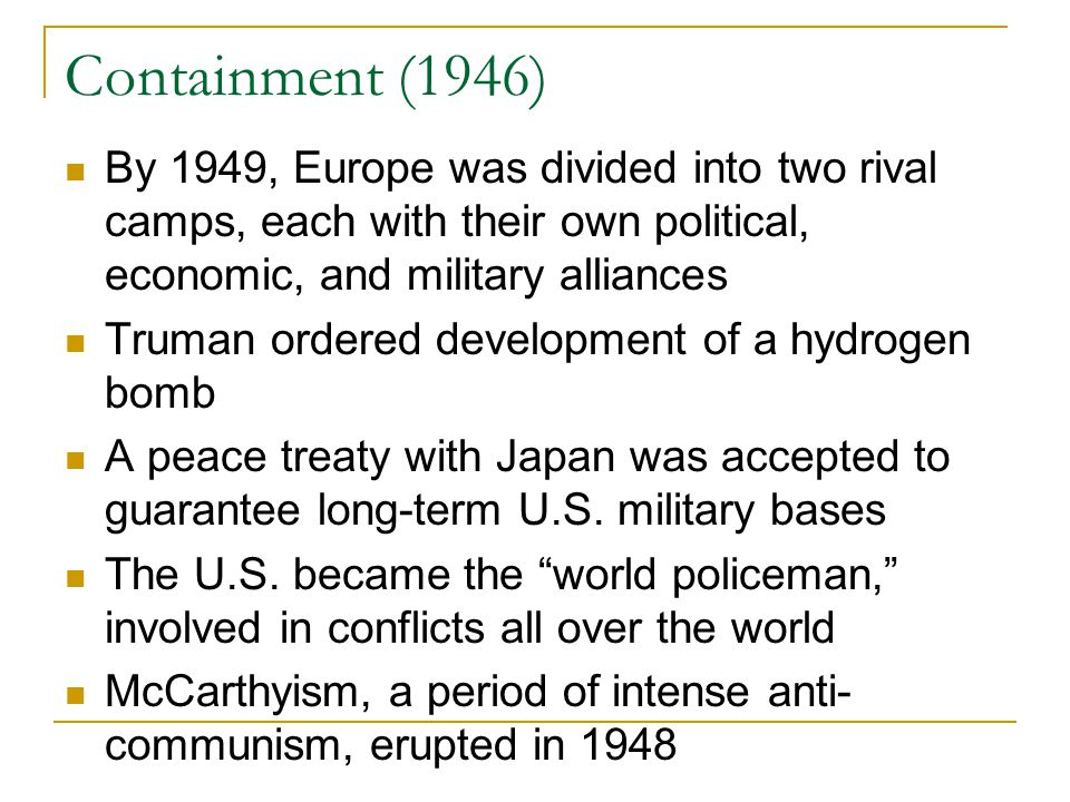 Containment (1946) By 1949, Europe was divided into two rival camps, each with their own political, economic, and military alliances.