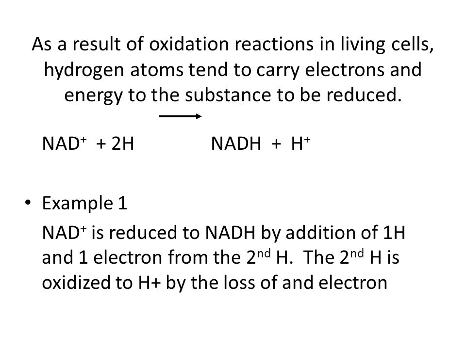 As a result of oxidation reactions in living cells, hydrogen atoms tend to carry electrons and energy to the substance to be reduced.