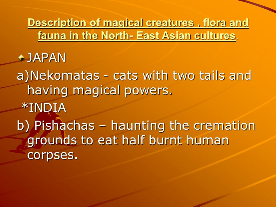 a)Nekomatas - cats with two tails and having magical powers. *INDIA