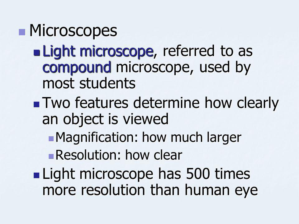 Microscopes Light microscope, referred to as compound microscope, used by most students. Two features determine how clearly an object is viewed.