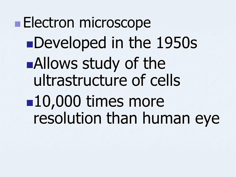 Allows study of the ultrastructure of cells