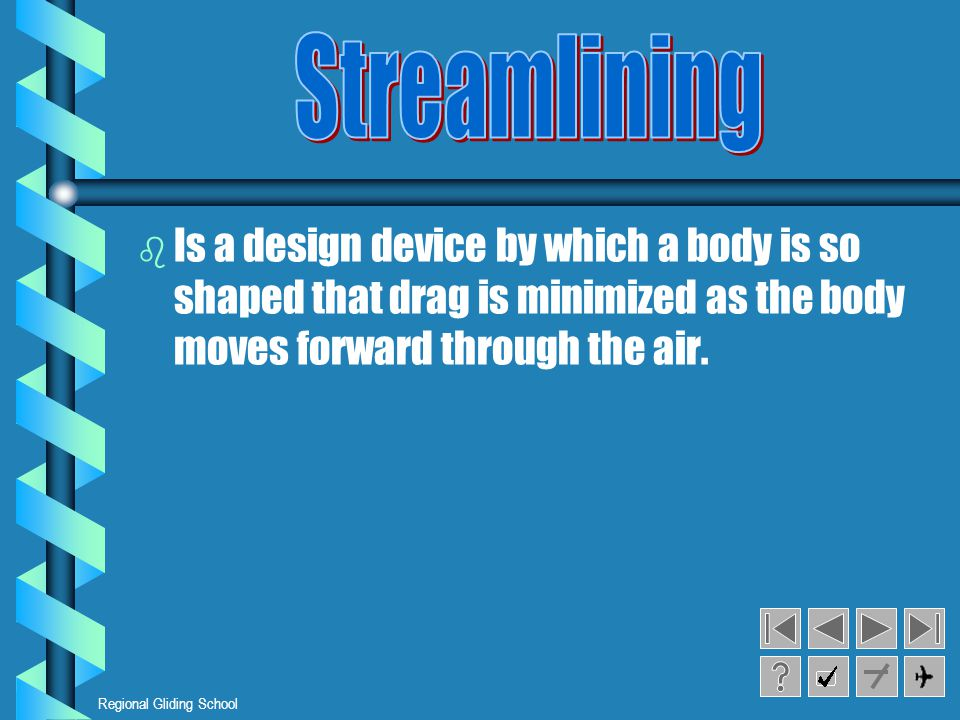 Streamlining Is a design device by which a body is so shaped that drag is minimized as the body moves forward through the air.