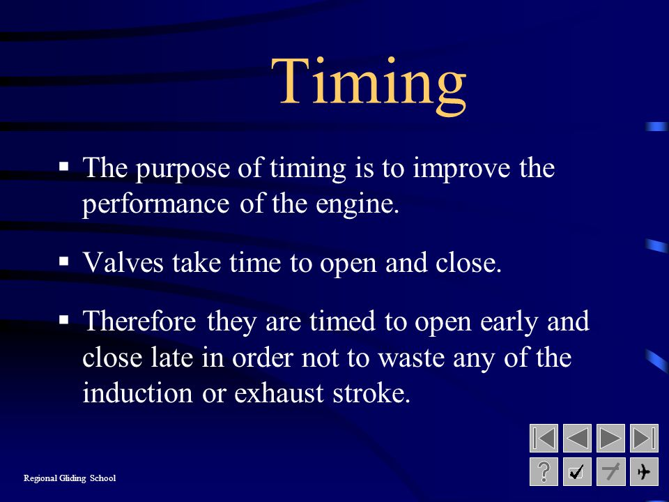 Timing The purpose of timing is to improve the performance of the engine. Valves take time to open and close.