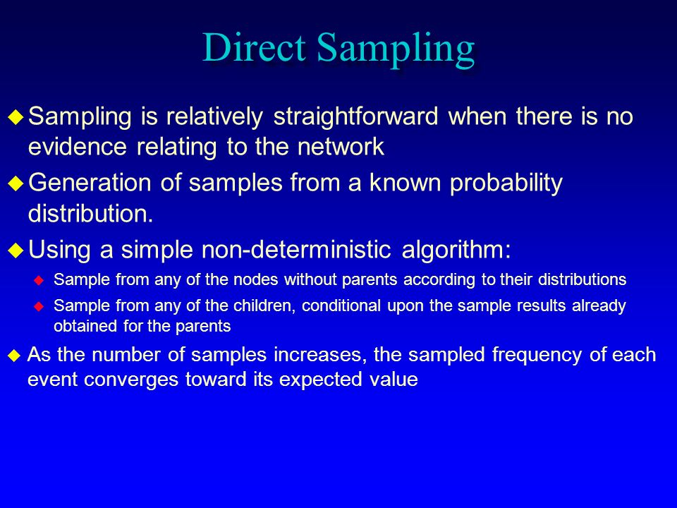 Direct Sampling Sampling is relatively straightforward when there is no evidence relating to the network.
