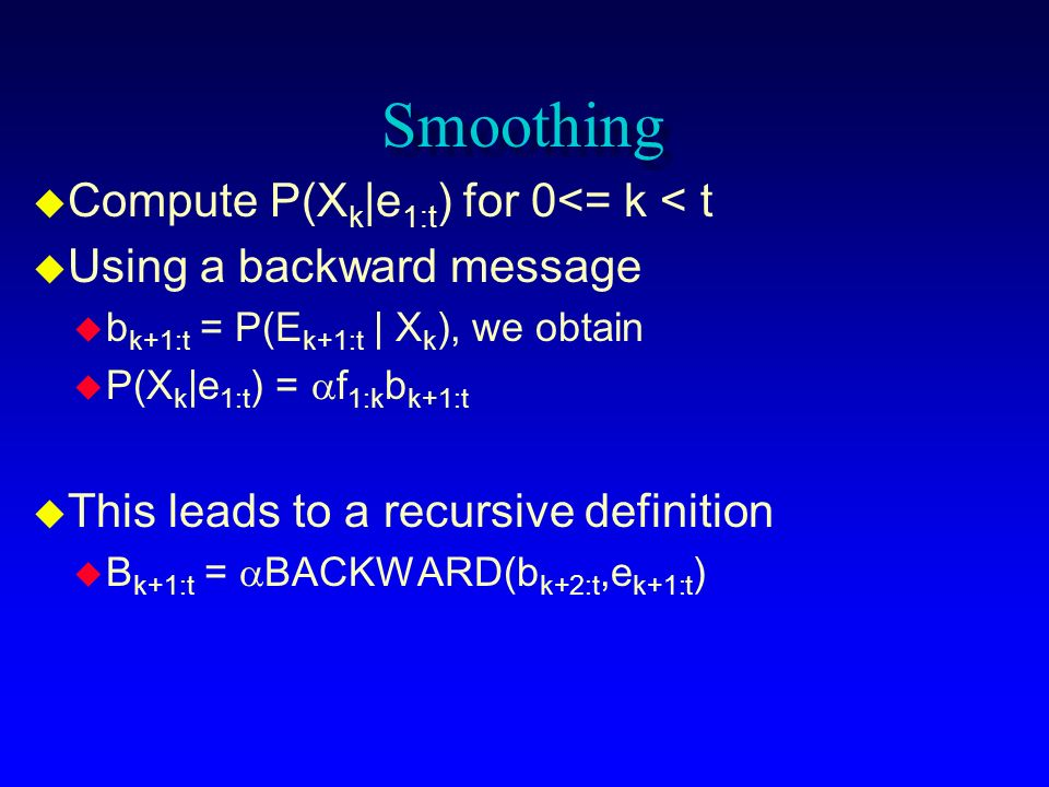 Smoothing Compute P(Xk|e1:t) for 0<= k < t