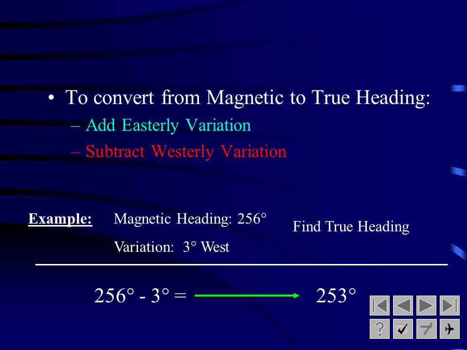 To convert from Magnetic to True Heading: