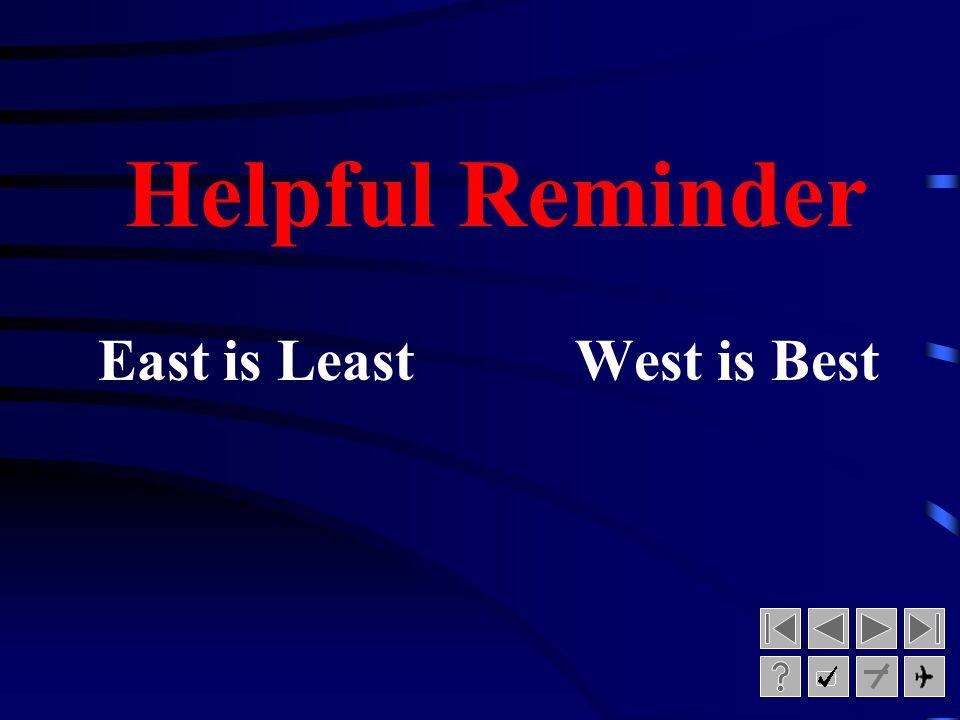 Helpful Reminder East is Least West is Best