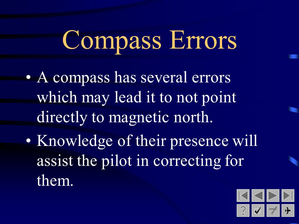 Compass Errors A compass has several errors which may lead it to not point directly to magnetic north.