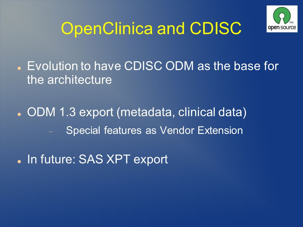 OpenClinica and CDISC Evolution to have CDISC ODM as the base for the architecture. ODM 1.3 export (metadata, clinical data)