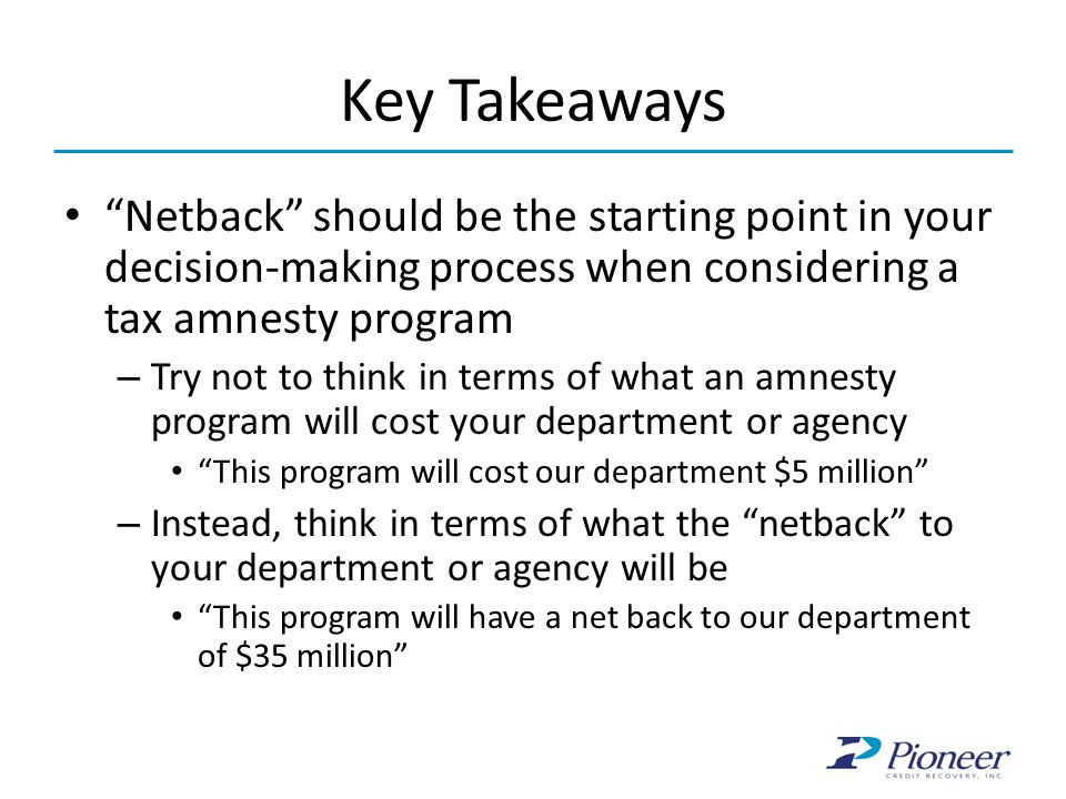 Key Takeaways Netback should be the starting point in your decision-making process when considering a tax amnesty program.