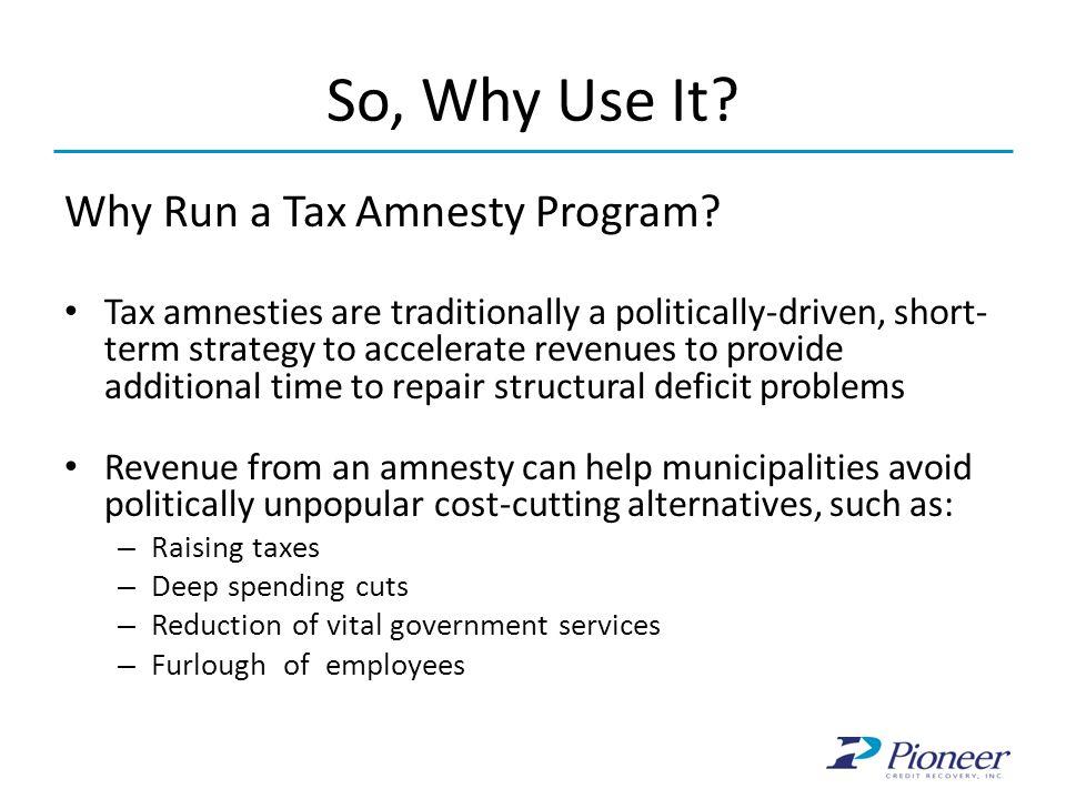 So, Why Use It Why Run a Tax Amnesty Program