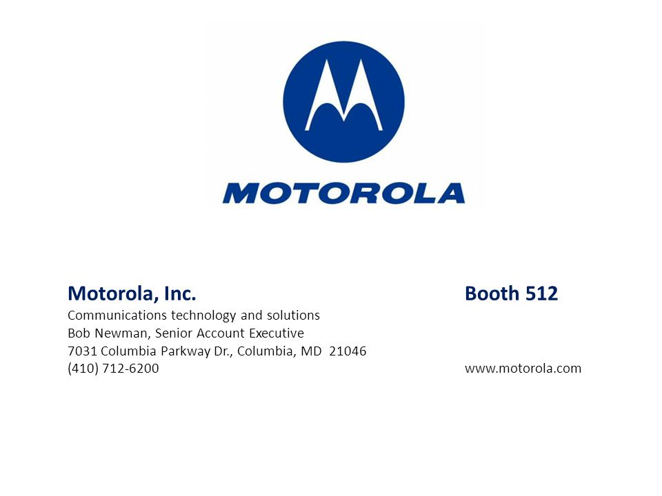 Motorola, Inc. Booth 512 Communications technology and solutions