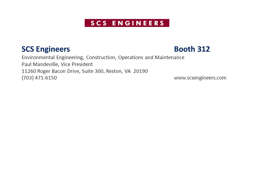 SCS Engineers Booth 312 Environmental Engineering, Construction, Operations and Maintenance. Paul Mandeville, Vice President.