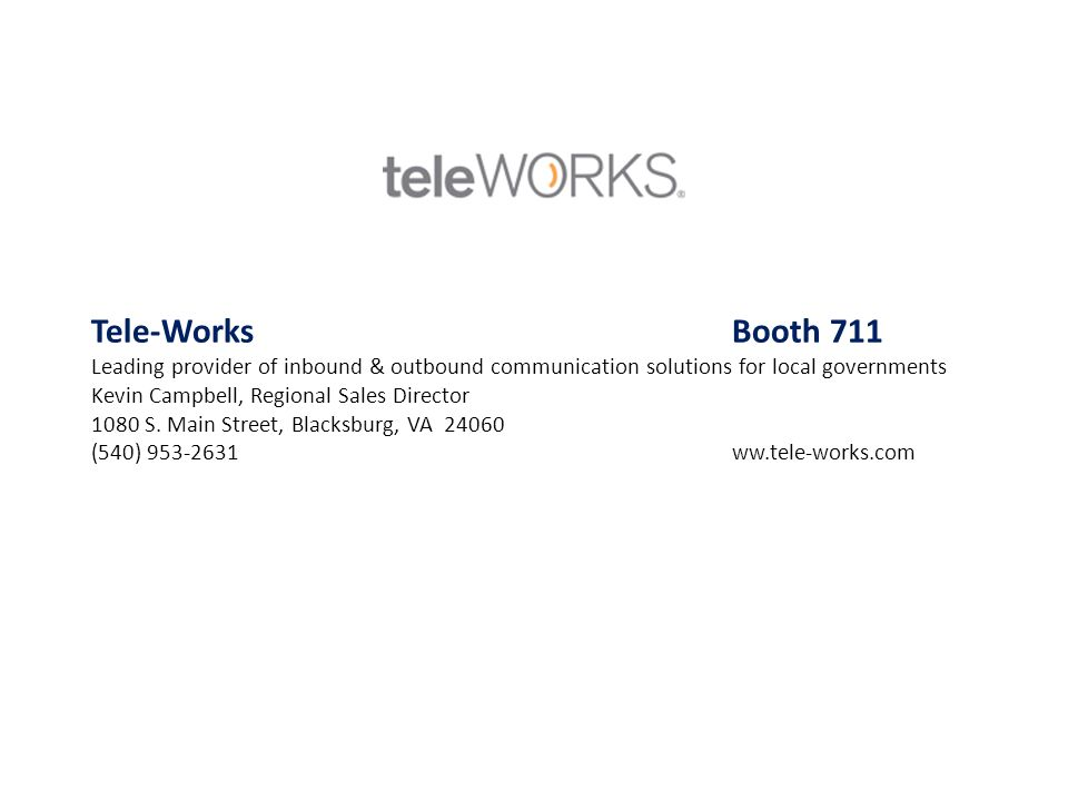 Tele-Works Booth 711 Leading provider of inbound & outbound communication solutions for local governments.