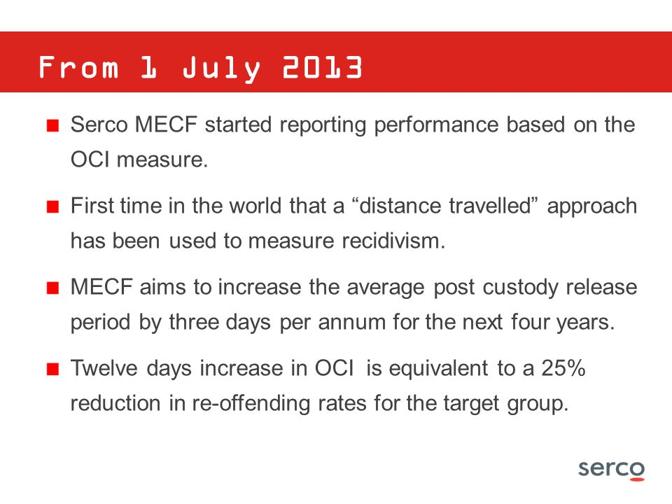 From 1 July 2013 Serco MECF started reporting performance based on the OCI measure.