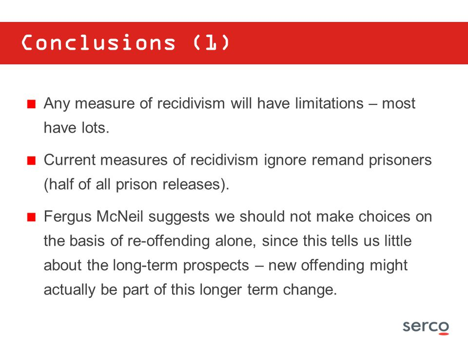 Conclusions (1) Any measure of recidivism will have limitations – most have lots.