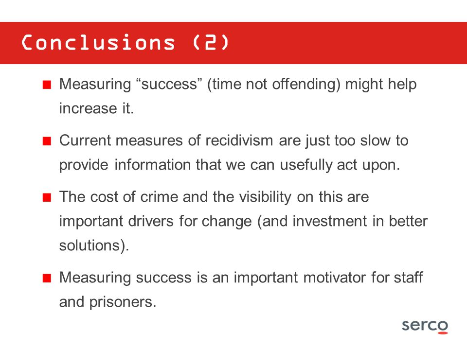 Conclusions (2) Measuring success (time not offending) might help increase it.