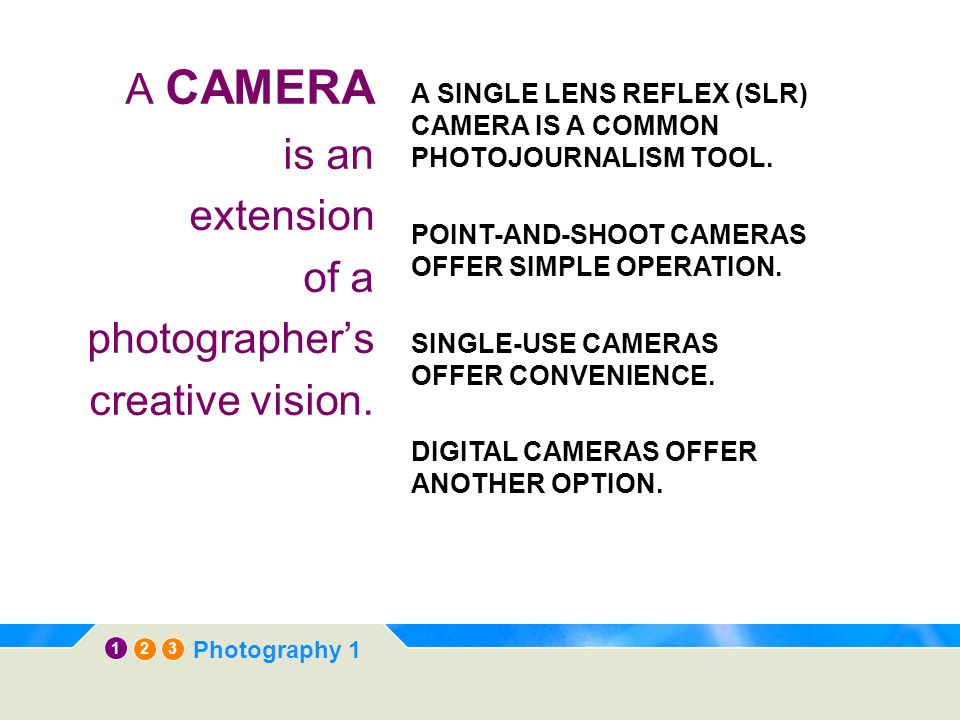 A CAMERA is an extension of a photographer's creative vision.