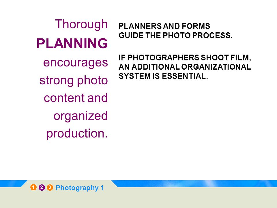 Thorough PLANNING encourages strong photo content and organized production.
