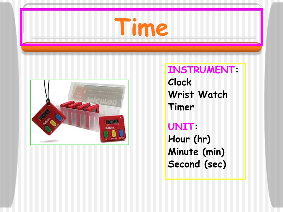 Time INSTRUMENT: Clock Wrist Watch Timer UNIT: Hour (hr) Minute (min)