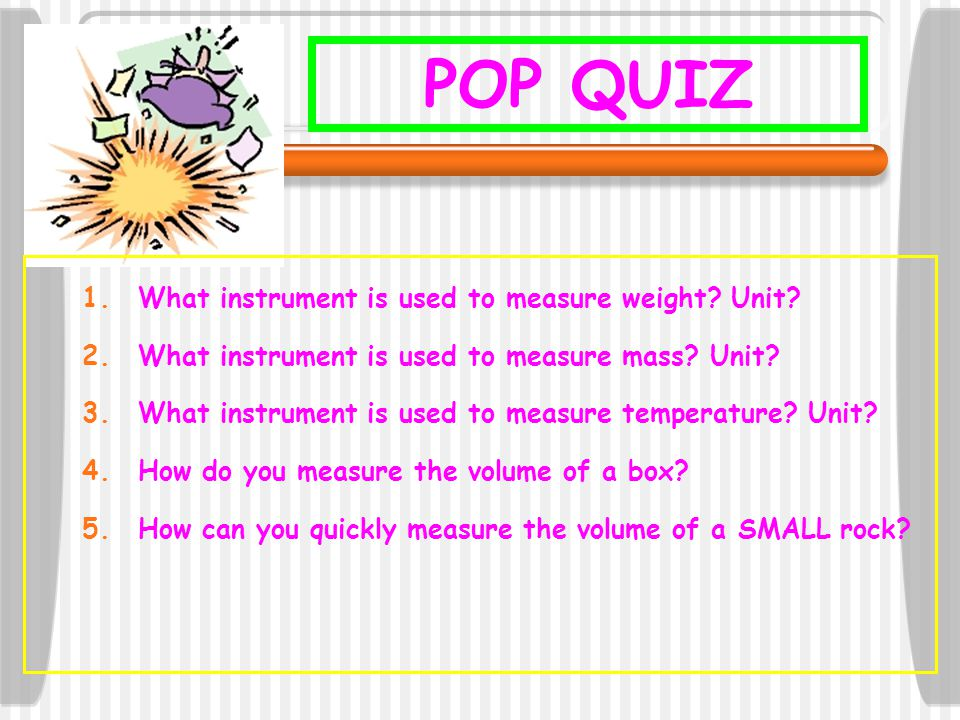 POP QUIZ What instrument is used to measure weight Unit