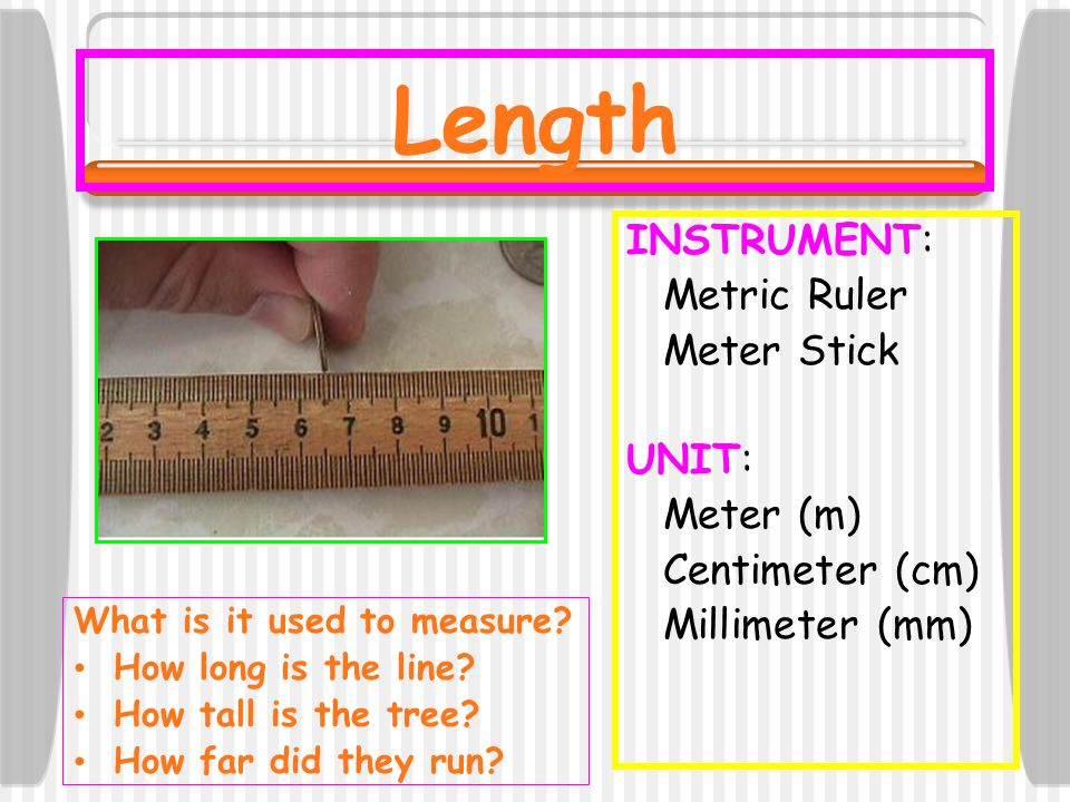 Length INSTRUMENT: Metric Ruler Meter Stick UNIT: Meter (m)