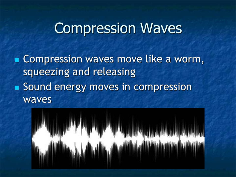 Compression Waves Compression waves move like a worm, squeezing and releasing.
