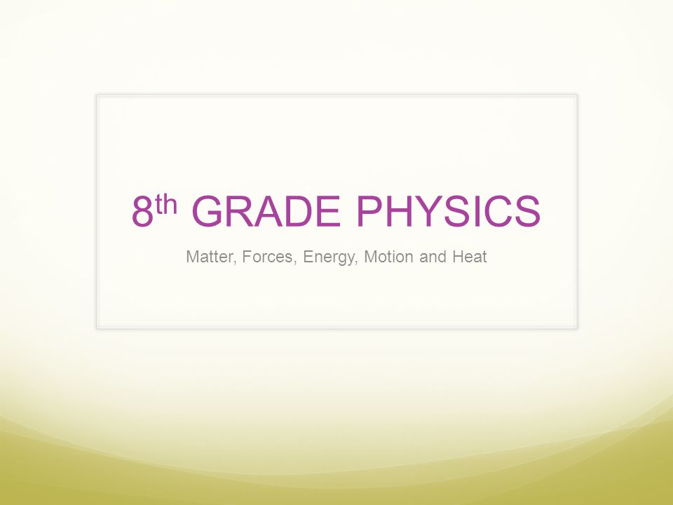 Matter, Forces, Energy, Motion and Heat